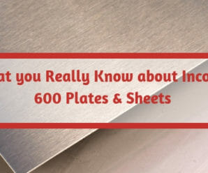 What you really know about Inconel 600 plates & sheets