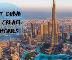 Visit Dubai and Create Memories