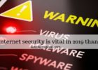 Why internet security is vital in 2019 than ever