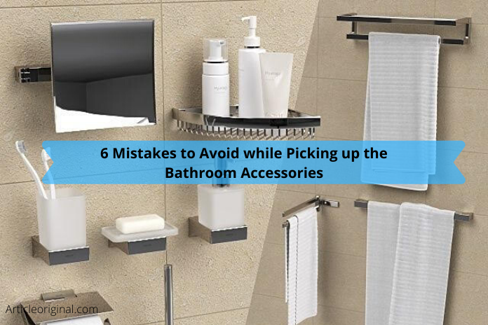 6 Mistakes to Avoid while Picking up the Bathroom Accessories