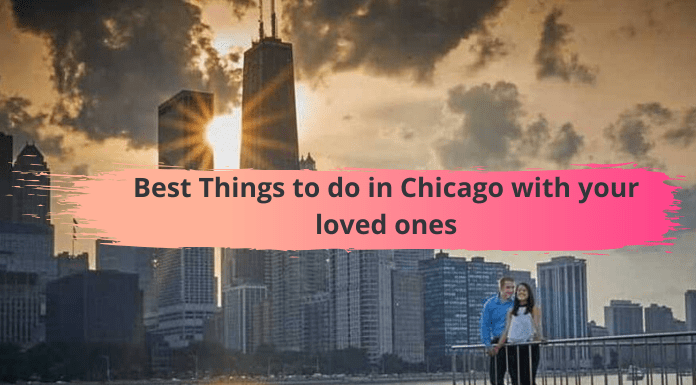 Best Things to do in Chicago with your loved ones